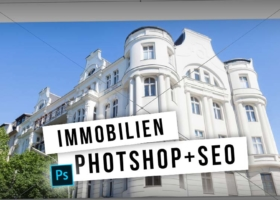 Immobilien Inserate optimieren: Photoshop, WordPress und SEO – Video Tutorial